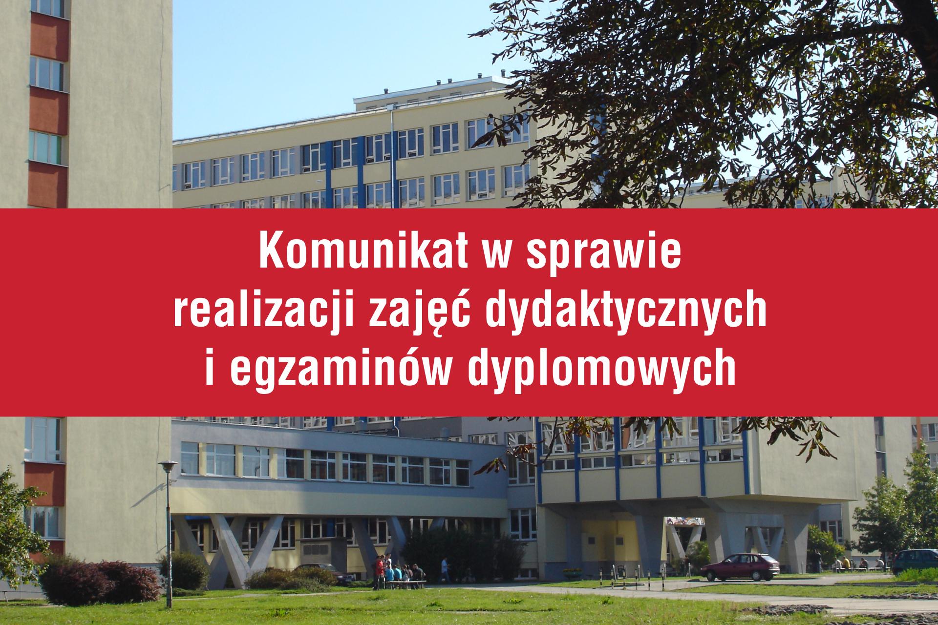 Komunikat w sprawie realizacji zajęć dydaktycznych i egzaminów dyplomowych