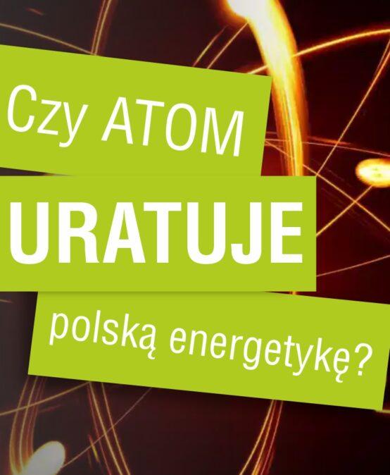Czy atom uratuje polską energetykę?